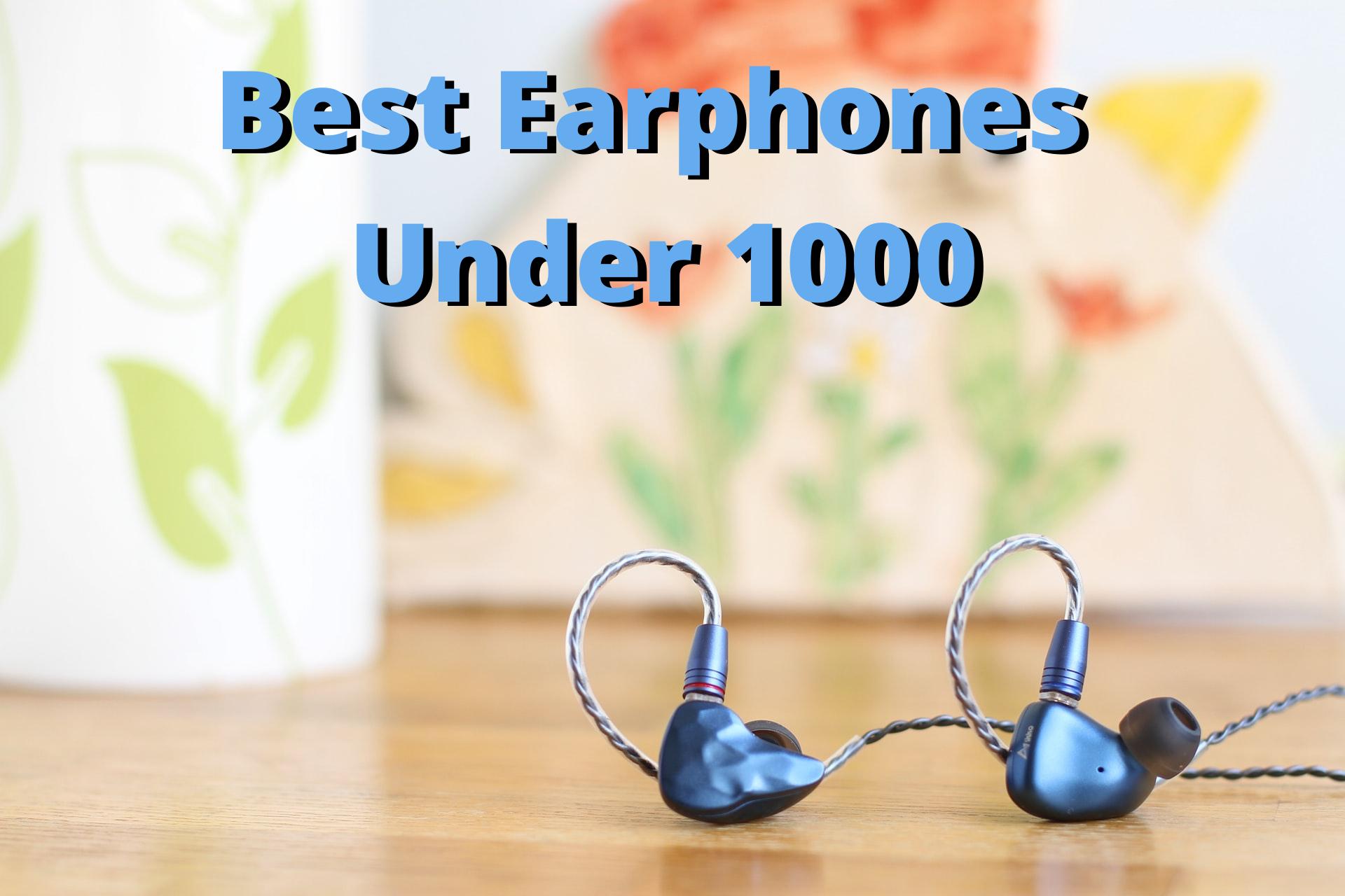 top 5 Best Earphones Under 1000 in India
